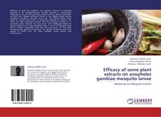 Portada del libro de Efficacy of some plant extracts on anopheles gambiae mosquito larvae