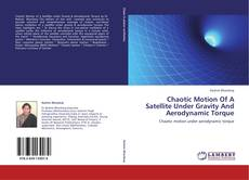 Bookcover of Chaotic Motion Of A Satellite Under Gravity And Aerodynamic Torque
