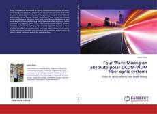 Bookcover of Four Wave Mixing on absolute polar DCDM-WDM fiber optic systems