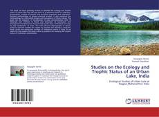 Bookcover of Studies on the Ecology and Trophic Status of an Urban Lake, India