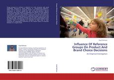 Capa do livro de Influence Of Reference Groups On Product And Brand Choice Decisions
