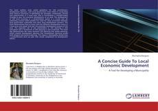 Bookcover of A Concise Guide To Local Economic Development