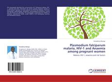 Plasmodium falciparum malaria, HIV-1 and Anaemia among pregnant women的封面