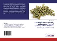 Bookcover of Biochemical constituents and management of antinutrients in ricebean