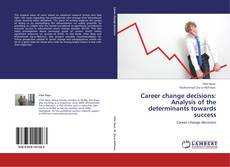 Bookcover of Career change decisions: Analysis of the determinants towards success