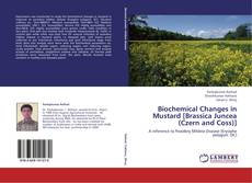 Bookcover of Biochemical Changes in Mustard [Brassica Juncea (Czern and Coss)]
