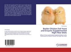 Broiler Chicken Fed Yeast and Enzyme Supplemented High Fiber Diets的封面
