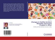 Bookcover of Changes in Fertility & Infant Mortality and Future Prospect in Bihar