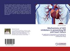 Bookcover of Mechanisms of ACE inhibitors in preventing MI and heart failure