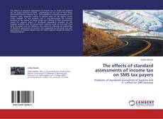 Bookcover of The effects of standard assessments of income tax on SMS tax payers