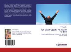 Couverture de Put Me in Coach: I'm Ready to Live