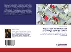 Capa do livro de Regulation And Financial Stability: Truth or Myth?