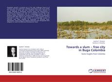 Couverture de Towards a slum – free city in Buga Colombia