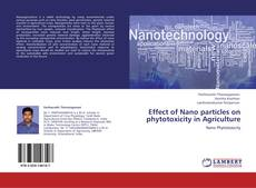 Bookcover of Effect of Nano particles on phytotoxicity in Agriculture