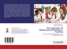 Bookcover of The Implication of Mathematical Modeling in Teaching