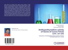 Antihypothyroidism activity of leaves of Cassia fistula Linn. on rats kitap kapağı
