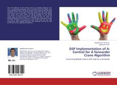 Bookcover of DSP Implementation of A-Control for A forwarder Crane Algorithm