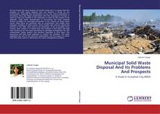 Buchcover von Municipal Solid Waste Disposal And Its Problems And Prospects