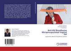 Bookcover of Anti-HIV Bioadhesive Microencapsulated Vaginal Gel