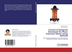 Buchcover von Control of Designed Developed Six Phase Induction Motor Using MATLAB