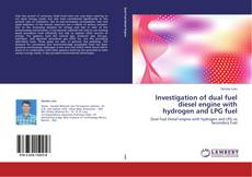 Bookcover of Investigation of dual fuel diesel engine with hydrogen and LPG fuel