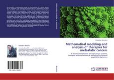 Bookcover of Mathematical modeling and analysis of therapies for metastatic cancers