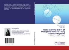 Copertina di Fast dissolving tablet of Metoprolol Tartrate using superdisintegrants