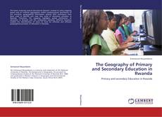 Bookcover of The Geography of Primary and Secondary Education in Rwanda