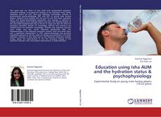 Bookcover of Education using Isha AUM and the hydration status & psychophysiology
