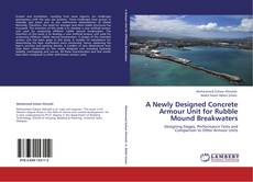 Bookcover of A Newly Designed Concrete Armour Unit for Rubble Mound Breakwaters