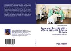 Bookcover of Enhancing the Justiciability of Socio-Economic Rights in Ethiopia