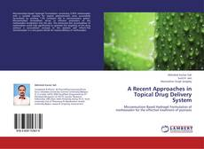 Bookcover of A Recent Approaches in Topical Drug Delivery System