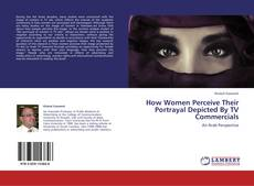 Buchcover von How Women Perceive Their Portrayal Depicted By TV Commercials