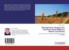 Bookcover of Phylogenetic Analysis for Fusarium Head Blight in Wheat and Barley