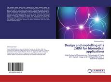 Bookcover of Design and modelling of a LSRM for biomedical applications