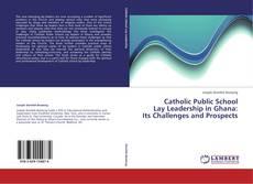 Catholic Public School  Lay Leadership in Ghana:  Its Challenges and Prospects kitap kapağı