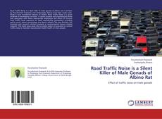 Bookcover of Road Traffic Noise is a Silent Killer of Male Gonads of Albino Rat