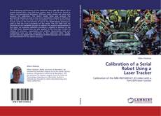Bookcover of Calibration of a Serial  Robot Using a  Laser Tracker