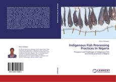 Bookcover of Indigenous Fish Processing Practices In Nigeria