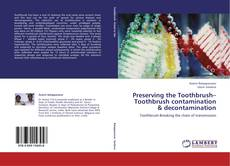 Bookcover of Preserving the Toothbrush–Toothbrush contamination & decontamination