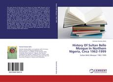 History Of Sultan Bello Mosque In Northern Nigeria, Circa 1962-1999的封面