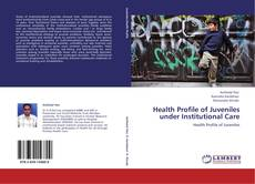 Bookcover of Health Profile of Juveniles under Institutional Care