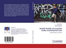 Health Profile of Juveniles under Institutional Care kitap kapağı