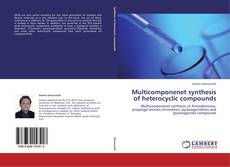 Multicomponenet synthesis of heterocyclic compounds kitap kapağı