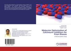 Bookcover of Molecular Optimization of Calcineurin Inhibitors for Prion Disease