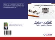 The Design of a MR/CT Compatible Cadaver Knee Joint Loading Device kitap kapağı