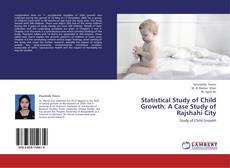 Copertina di Statistical Study of Child Growth:  A Case Study of Rajshahi City