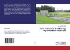 Bookcover of How to Resolve the Strategy Implementation Problem