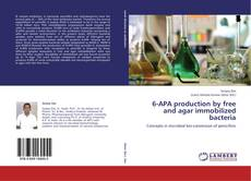 Bookcover of 6-APA production by free and agar immobilized bacteria