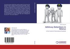 Bookcover of Arbitrary Detentions in Belarus